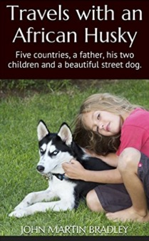 Travels_with_an_African_Husky__Five_countries__a_father__his_two_children_and_a_beautiful_street_dog__-_Kindle_edition_by_John_Martin_Bradley__Health__Fitness___Dieting_Kindle_eBooks___Amazon_com_